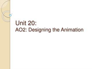 Unit  20: AO2: Designing the Animation