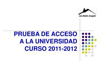 PRUEBA DE ACCESO A LA UNIVERSIDAD  CURSO 201 1- 201 2