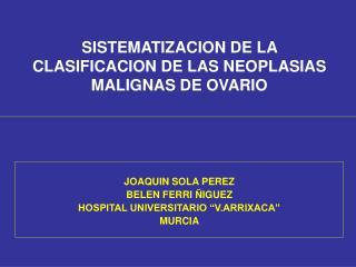 SISTEMATIZACION DE LA CLASIFICACION DE LAS NEOPLASIAS MALIGNAS DE OVARIO