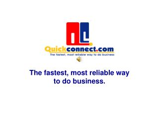 The fastest, most reliable way to do business.