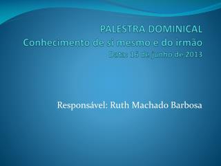 PALESTRA DOMINICAL Conhecimento de si mesmo e do irmão Data: 16 de junho de 2013