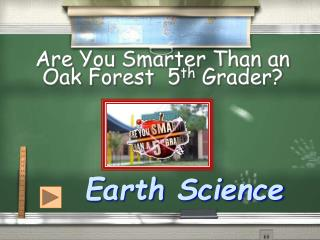 Are You Smarter Than an Oak Forest  5 th  Grader?
