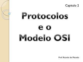 Protocolos  e o  Modelo OSI