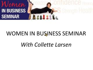 WOMEN IN BUSINESS SEMINAR With Collette Larsen