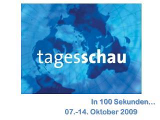 In 100  Sekunden … 07.-14.  Oktober  2009