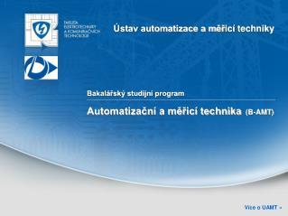 Bakalářský studijní program Automatizační a měřicí technika   (B-AMT)