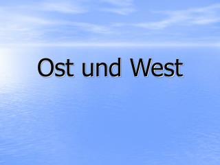 Ost und West