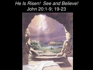 He Is Risen!  See and Believe! John 20:1-9; 19-23