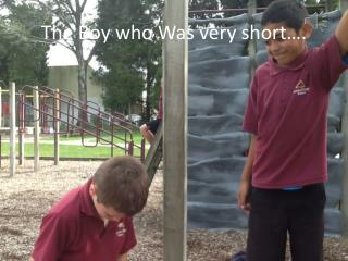 The Boy who Was very short….