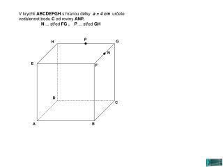 V krychli  ABCDEFGH  s hranou délky   a = 4 cm   určete vzdálenost bodu  C  od roviny  ANP.