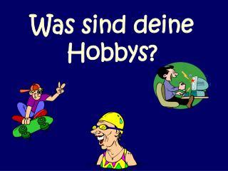 Was sind deine Hobbys?