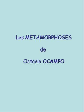 Les METAMORPHOSES de  Octavio OCAMPO