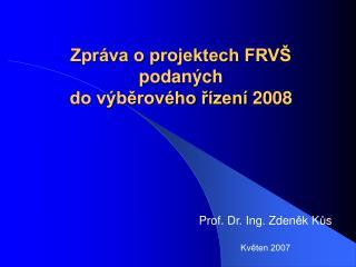 Zpráva o projektech FRVŠ  podaných  do výběrového řízení  2008