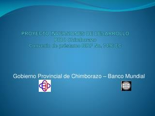 PROYECTO INVERSIONES DE DESARROLLO PIDD Chimborazo  Convenio de préstamo BIRF No. 7496 EC