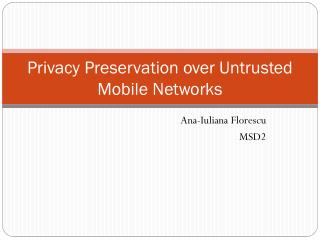 Privacy Preservation over Untrusted Mobile Networks
