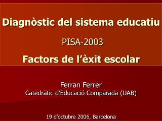 Diagnòstic del sistema educatiu PISA-2003 Factors de l'èxit escolar
