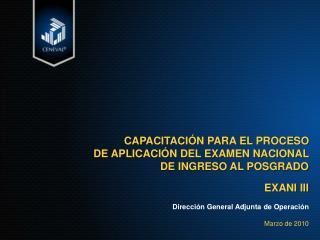 CAPACITACIÓN PARA EL PROCESO  DE APLICACIÓN DEL EXAMEN NACIONAL  DE INGRESO AL POSGRADO EXANI III