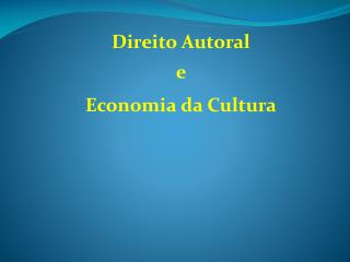 Direito Autoral e   Economia da Cultura