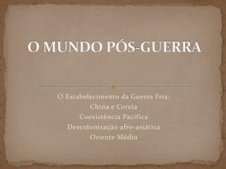 O MUNDO PÓS-GUERRA