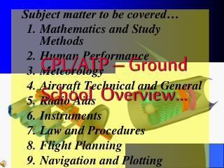 CPL/ATP – Ground School  Overview…