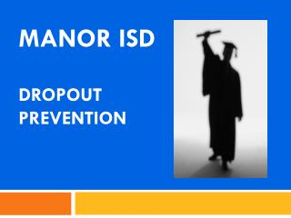 MANOR ISD DROPOUT PREVENTION