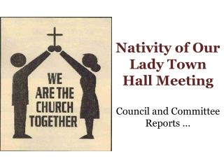 Nativity of Our Lady Town Hall Meeting Council and Committee Reports …