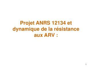 Projet ANRS 12134 et dynamique de la résistance aux ARV :