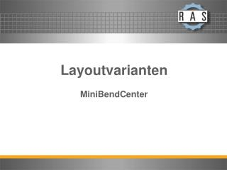 Layoutvarianten MiniBendCenter