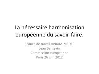 La n�cessaire harmonisation europ�enne du savoir-faire.