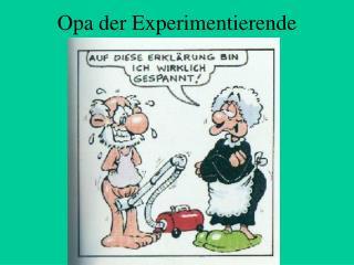 Opa der Experimentierende