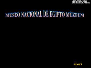 MUSEO NACIONAL DE EGIPTO MÚZEUM