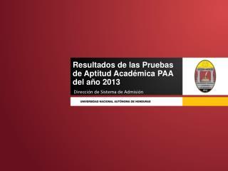 Resultados de las Pruebas de Aptitud Académica PAA  del año 2013