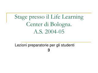 Stage presso il Life Learning Center di Bologna.  A.S. 2004-05