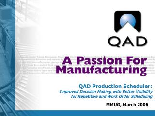 QAD Production Scheduler: Improved Decision Making with Better Visibility  for Repetitive and Work Order Scheduling