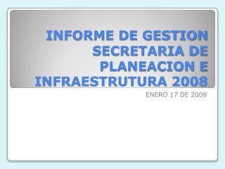 INFORME DE GESTION SECRETARIA DE PLANEACION E INFRAESTRUTURA 2008