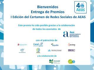 Bienvenidos Entrega  de  Premios I  Edición  del  Certamen  de  Redes Sociales  de AEAS
