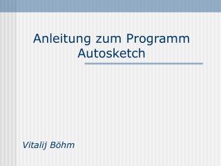 Anleitung zum Programm Autosketch