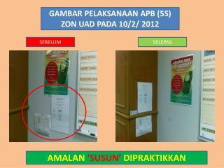 GAMBAR PELAKSANAAN APB (5S) ZON UAD PADA 10/2/ 2012