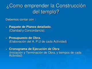 �Como  e mprender la Construcci�n del templo?