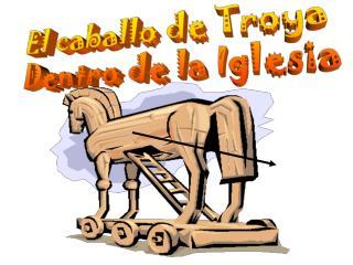 El caballo de Troya  Dentro de la Iglesia