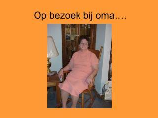Op bezoek bij oma….