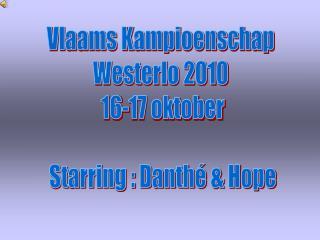 Vlaams Kampioenschap  Westerlo 2010  16-17 oktober Starring : Danthé & Hope
