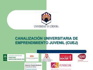 CANALIZACIÓN UNIVERSITARIA DE EMPRENDIMIENTO JUVENIL (CUEJ)