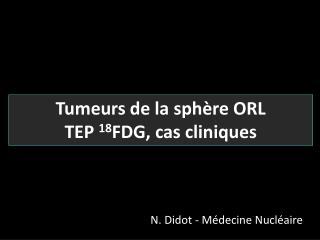 Tumeurs de la sphère ORL TEP  18 FDG, cas cliniques