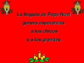 La llegada de Papá Noel  genera esperanzas  a los chicos  y a los grandes.