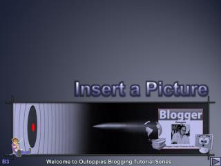 Welcome to  Outoppies  Blogging Tutorial Series