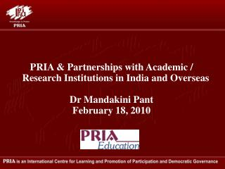 PRIA & Partnerships with Academic / Research Institutions in India and Overseas Dr Mandakini Pant
