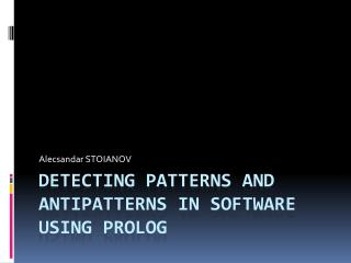 Detecting patterns and antipatterns in software using prolog