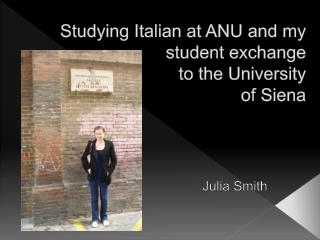Studying Italian at ANU and my student exchange  to the University  of Siena