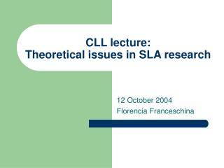 CLL lecture:  Theoretical issues in SLA research